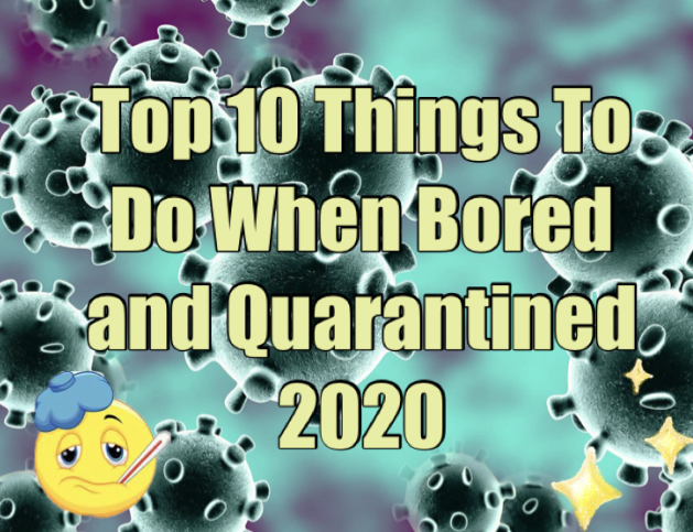10 Things To Do When You're Bored and Stuck at Home (Coronavirus Edition) 2020